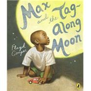 Max and the Tag-along Moon by Cooper, Floyd, 9780147515469