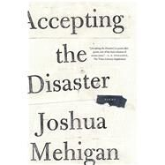 Accepting the Disaster Poems by Mehigan, Joshua, 9780374535469