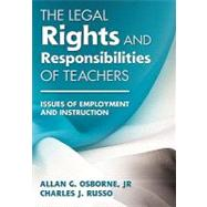 The Legal Rights and Responsibilities of Teachers; Issues of Employment and Instruction by Allan G. Osborne, Jr., 9781412975469