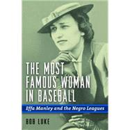 The Most Famous Woman in Baseball: Effa Manley and the Negro Leagues by Luke, Bob, 9781597975469