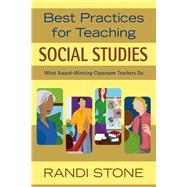 Best Practices for Teaching Social Studies: What Award-winning Classroom Teachers Do by Stone, Randi, 9781632205469