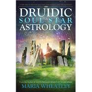 Druidic Soul Star Astrology by Wheatley, Maria, 9781940265469