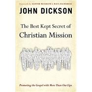 The Best Kept Secret of Christian Mission by Dickson, John; McGrath, Alister E.; Zacharias, Ravi K., 9780310515470