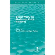 Social Work, the Media and Public Relations (Routledge Revivals) by Franklin; Bob, 9781138015470