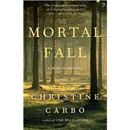Mortal Fall A Novel of Suspense by Carbo, Christine, 9781476775470