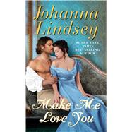 Make Me Love You by Lindsey, Johanna, 9781501105470