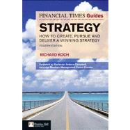 FT Guide to Strategy How to create, pursue and deliver a winning strategy by Koch, Richard, 9780273745471