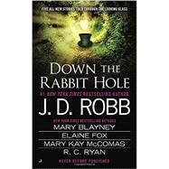 Down the Rabbit Hole by Robb, J. D.; Blayney, Mary; Fox, Elaine; McComas, Mary Kay; Ryan, R. C., 9780515155471