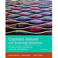 Current Issues and Enduring Questions A Guide to Critical Thinking and Argument, with Readings by Barnet, Sylvan; Bedau, Hugo; O'Hara, John, 9781319035471