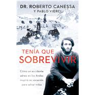 Ten�a que sobrevivir (I Had to Survive Spanish Edition) C�mo un accidente a�reo en los Andes inspir� mi vocaci�n para salvar vidas by Canessa, Roberto; Vierci, Pablo, 9781476765471