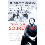 Tenía que sobrevivir (I Had to Survive Spanish Edition) Cómo un accidente aéreo en los Andes inspiró mi vocación para salvar vidas by Canessa, Roberto; Vierci, Pablo, 9781476765471