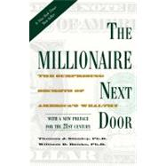 The Millionaire Next Door: The Surprising Secrets of America's Wealthy by Stanley, Thomas J.; Danko, William D., 9781589795471