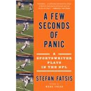 A Few Seconds of Panic A Sportswriter Plays in the NFL by Fatsis, Stefan, 9780143115472