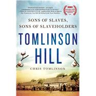 Tomlinson Hill The Remarkable Story of Two Families who Share the Tomlinson Name - One White, One Black by Tomlinson, Chris, 9781250005472