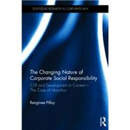 The Changing Nature of Corporate Social Responsibility: CSR and Development � The Case of Mauritius by Pillay; Renginee, 9780415835473