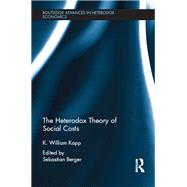 The Heterodox Theory of Social Costs: By K. William Kapp by Berger; Sebastian, 9781138775473