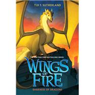 Darkness of Dragons (Wings of Fire, Book 10) by Sutherland, Tui T., 9780545685474