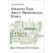 Straight Talk About Professional Ethics, Second Edition by Strom-Gottfried, Kim, 9780190615475
