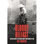 Bloody Belfast by Wharton, Ken, 9780750985475
