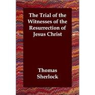 The Trial of the Witnesses of the Resurrection of Jesus Christ by Sherlock, Thomas, 9781406805475