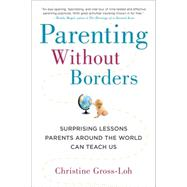 Parenting Without Borders: Surprising Lessons Parents Around the World Can Teach Us by Gross-loh, Christine, 9781583335475