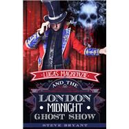 Lucas Mackenzie and the London Midnight Ghost Show by Bryant, Steve, 9781939765475