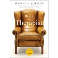 On Being a Therapist by Kottler, Jeffrey A., 9780470565476