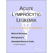 Acute Lymphocytic Leukemia: A Medical Dictionary, Bibliography, And Annotated Research Guide To Internet References by Icon Health Publications, 9780597835476