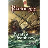 Pathfinder Tales: Pirate's Prophecy by Jackson, Chris A., 9780765375476