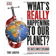 What's Really Happening to Our Planet? by Juniper, Tony; Charles, Prince of Wales, 9781465445476