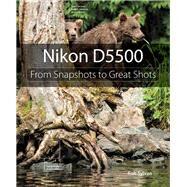 Nikon D5500 From Snapshots to Great Shots by Sylvan, Rob, 9780134185477