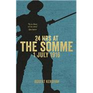 24 Hours at the Somme by Kershaw, Robert, 9780753555477