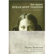 The Secret Holocaust Diaries: The Untold Story of Nonna Bannister by Bannister, Nonna, 9781414325477