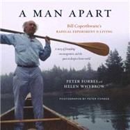 A Man Apart: Bill Coperthwaite's Radical Experiment in Living by Forbes, Peter; Whybrow, Helen, 9781603585477