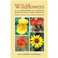 Wildflowers of the Northern and Central Mountains of New Mexico: Sangre De Cristo, Jemez, Sandia, and Manzano by Littlefield, Larry J.; Burns, Pearl M., 9780826355478