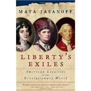 Liberty's Exiles by Jasanoff, Maya, 9781400075478