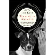 Talking to Animals by Katz, Jon, 9781476795478