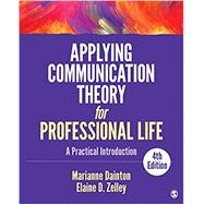 Applying Communication Theory for Professional Life by Dainton, Marianne; Zelley, Elaine D., 9781506315478