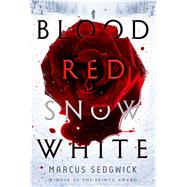 Blood Red Snow White A Novel by Sedgwick, Marcus, 9781626725478