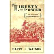 Liberty and Power The Politics of Jacksonian America by Watson, Harry L., 9780809065479