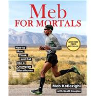 Meb For Mortals How to Run, Think, and Eat like a Champion Marathoner by Keflezighi, Meb; Douglas, Scott, 9781623365479