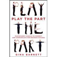Play the Part: Master Body Signals to Connect and Communicate for Business Success by Barnett, Gina, 9780071835480