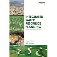 Integrated Water Resource Planning: Achieving Sustainable Outcomes by Baldwin; Claudia, 9780415835480