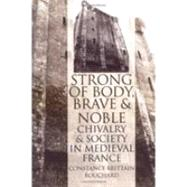 Strong of Body, Brave and Noble by Bouchard, Constance Brittain, 9780801485480