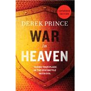 War in Heaven: Taking Your Place in the Epic Battle With Evil by Prince, Derek, 9780800795481