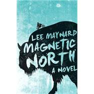 Magnetic North by Maynard, Lee, 9781940425481