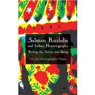 Salman Rushdie and Indian Historiography Writing the Nation into Being by Weickgenannt Thiara, Nicole, 9780230205482