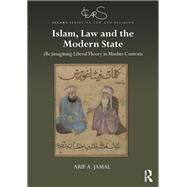 Liberal Theory and Islam: Religion, Law and the State in Muslim Contexts by Jamal; Arif, 9781138205482