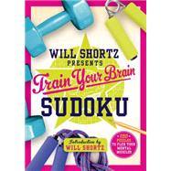 Will Shortz Presents Train Your Brain Sudoku 200 Puzzles to Flex Your Mental Muscles by Shortz, Will, 9781250075482