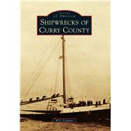 Shipwrecks of Curry County by Contino, H. S., 9781467125482